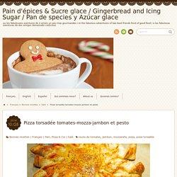 Pizza torsadée tomates-mozza-jambon et pesto – Pain d'épices & Sucre glace / ...