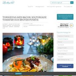 Torskrygg med bacon, soltorkade tomater och bruten potatis - Landleys Kök