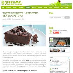 Torte crudiste: 10 ricette senza cottura