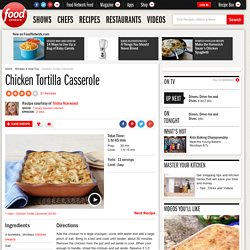Chicken Tortilla Casserole Recipe : Trisha Yearwood