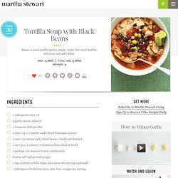 Tortilla Soup with Black Beans - Martha Stewart Recipes - StumbleUpon