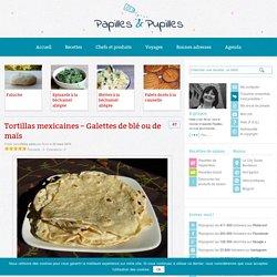 Tortillas mexicaines - Galettes de blé ou de maïs