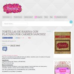Tortillas de harina con plátano por Carmen Sánchez