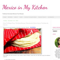 Mexico in my Kitchen: How To Make Flour Tortillas Recipe/Receta de Comó Hacer Tortillas de Harina