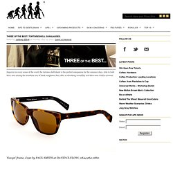 Three of the Best: Tortoiseshell sunglasses. | Ape to Gentleman | Male Grooming Blog | Mens Fashion & Lifestyle