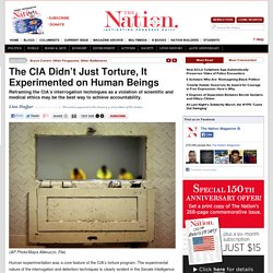 The CIA Didn't Just Torture, It Experimented on Human Beings