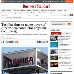 Toshiba aims to name buyer of $18 bn semiconductor chips biz on June 15