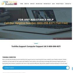 Toshiba Computer Help Number 0-800-098-8371 Toshiba Helpline UK