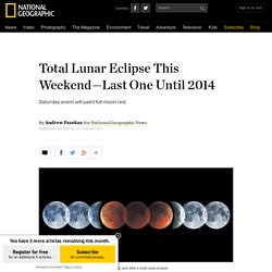 Total Lunar Eclipse This Weekend—Last One Until 2014