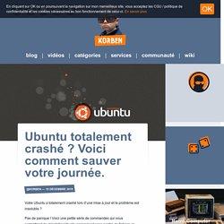 Ubuntu totalement crashé ? Voici comment sauver votre journée.