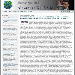 Du mythe du Califat au Totalitarisme islamiste, comprendre la nature idéologique de la menace - Blog d'Alexandre del Valle