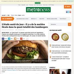 L'étude santé du jour: il y a de la matière fécale dans la quasi-totalité des hamburgers