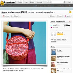 Make a totally unusual ROUND, circular, non-quadrangular bag