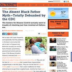 The Absent Black Father Myth—Totally Debunked by the CDC