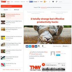 6 Totally Strange But Effective Productivity Hacks