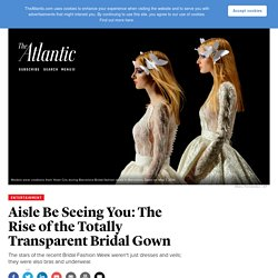 Aisle Be Seeing You: The Rise of the Totally Transparent Bridal Gown