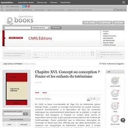 L'âge d'or du totémisme - Chapitre XVI. Concept ou conception? Frazer et les enfants du totémisme - CNRS Éditions