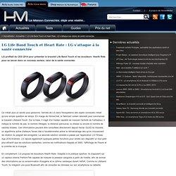 LG Life Band Touch et Heart Rate : LG s'attaque aux objets de santé connectée
