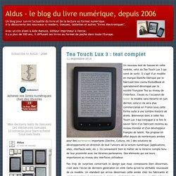 Tea Touch Lux 3 : test complet - Aldus - le blog du livre numérique, depuis 2006