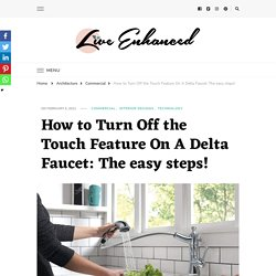 How to Turn Off the Touch Feature On A Delta Faucet: The easy steps!