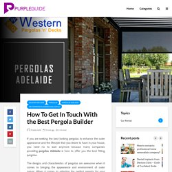 How To Get In Touch With the Best Pergola Builder - Purple Guide