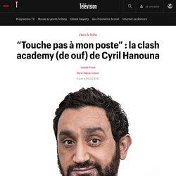 """""""Touche pas à mon poste"""" : la clash academy (de ouf) de Cyril Hanouna"""