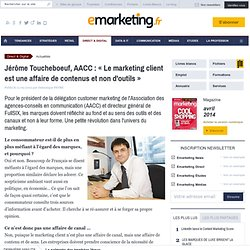 J.Toucheboeuf (AACC) « Le marketing client est une affaire de contenus""