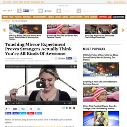 Touching Mirror Experiment Proves Strangers Actually Think You're All Kinds Of Awesome