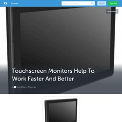 Touchscreen Monitors Help To Work Faster And Better