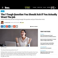 The 1 Tough Question You Should Ask If You Actually Want The Job