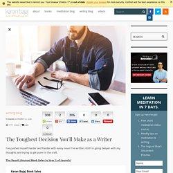 The Toughest Decision You'll Make as a Writer - Karan Bajaj