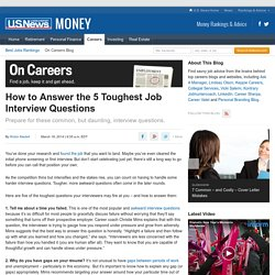 How to Answer the 5 Toughest Job Interview Questions