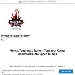 Mental Toughness Trainer: Turn Your Career Roadblocks into Speed Bumps – Mental Rockstar Academy