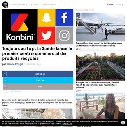 Toujours au top, la Suède lance le premier centre commercial de produits recyclés
