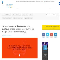 10 astuces pour toujours avoir quelque chose à raconter sur votre blog #ContentMarketing - invox - content marketing de qualitéinvox – content marketing de qualité