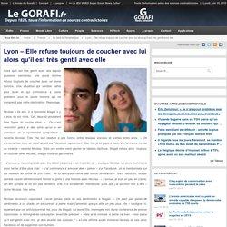 Lyon – Elle refuse toujours de coucher avec lui alors qu'il est très gentil avec elle