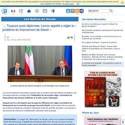 Toujours aussi diplomate, Lavrov appelle a régler le « problème du financement de Daesh »