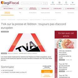 Suite document 2 : TVA sur la presse et l'édition : toujours pas d'accord européen LégiFiscal