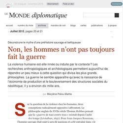 Non, les hommes n'ont pas toujours fait la guerre, par Marylène Patou-Mathis (Le Monde diplomatique, juillet 2015)