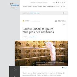 Double Chooz: toujours plus près des neutrinos