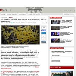 GEOPOLIS 16/10/16 Toujours au stade de la recherche, le «riz doré» n'a pas fait ses preuves