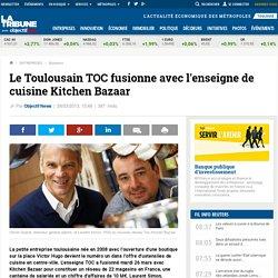 Le Toulousain TOC fusionne avec l'enseigne de cuisine Kitchen Bazaar
