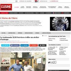 Le toulousain XLM Services s'offre un atelier d'usinage - L'Usine de l'Aéro