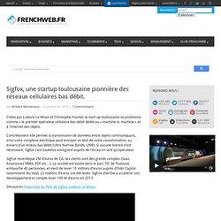 Sigfox, une startup toulousaine pionnière des réseaux cellulaires bas débit. - FrenchWeb.frFrenchWeb.fr