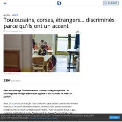 Toulousains, corses, étrangers… discriminés parce qu'ils ont un accent
