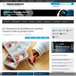 Les Toulousains de Santédiscount rachètent Comptoir Santé au groupe Casino - 28/11/16