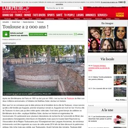 Toulouse a 2 000 ans ! - 02/02/2014 - ladepeche.fr