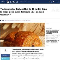 Toulouse: il se fait abattre de 46 balles dans le corps pour avoir demandé un « pain au chocolat