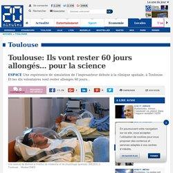 Toulouse: Ils vont rester 60 jours allongés... pour la science