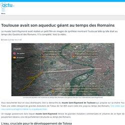 Toulouse avait son aqueduc géant au temps des Romains